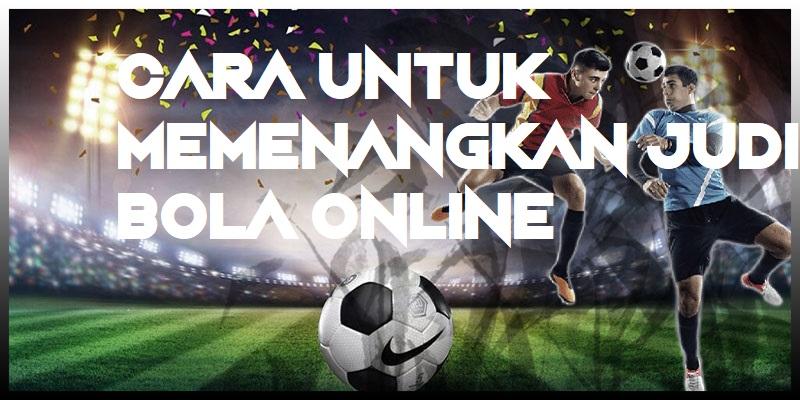 Cara Untuk Memenangkan Judi Bola Online