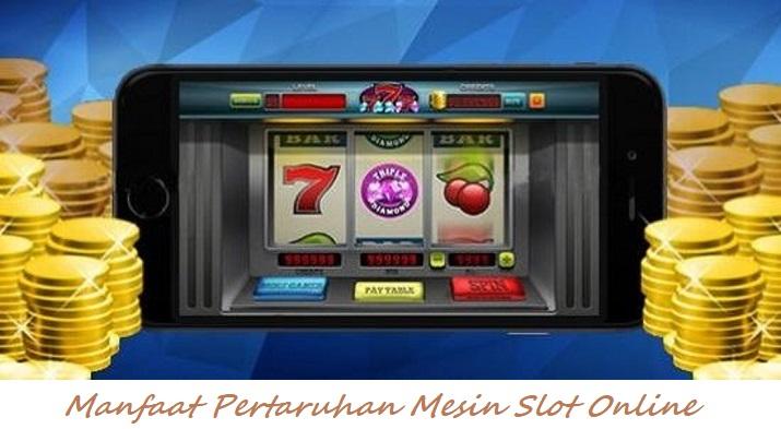 Manfaat Pertaruhan Mesin Slot Online