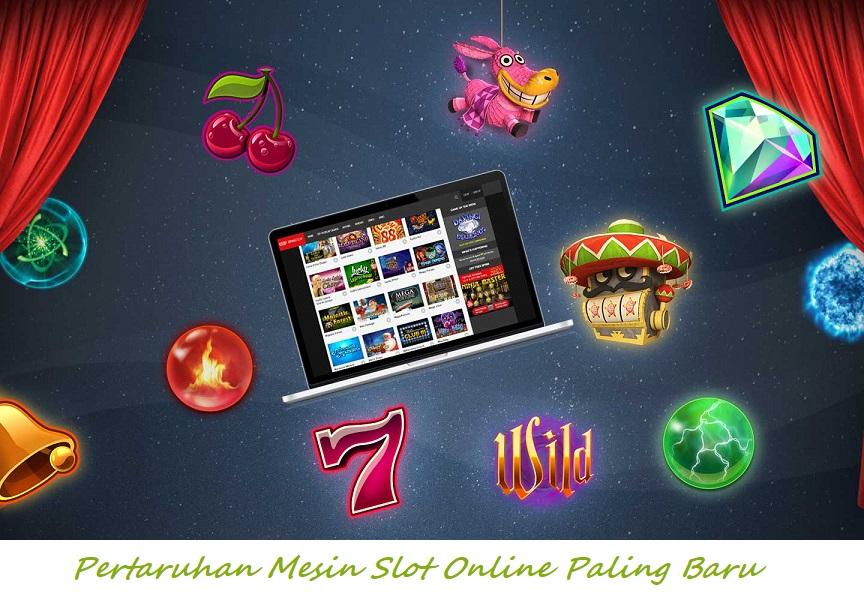 Pertaruhan Mesin Slot Online Paling Baru