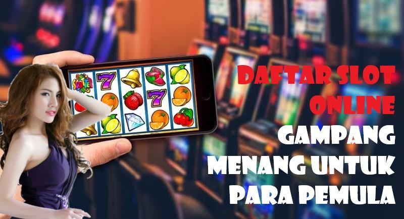 Daftar Slot Online Gampang Menang Untuk Para Pemula